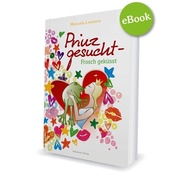 Prinz gesucht - Frosch geküsst - Roman von Manuela Lewentz - ebook