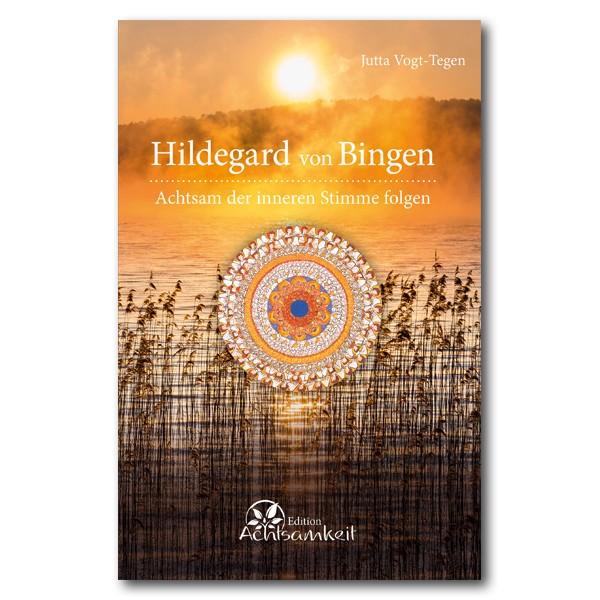 Hildegard von Bingen: Achtsam der inneren Stimme folgen